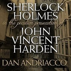Sherlock Holmes: The Peculiar Persecution of John Vincent Harden (Audible Audio Edition): Dan Andriacco, Steve White.
