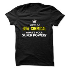 (Tshirt Cool Deals) i work at Dow Chemical  Shirts This Month  whats your super power?  Tshirt Guys Lady Hodie  SHARE and Get Discount Today Order now before we SELL OUT Today  Camping 2015 special tshirts i work at dow chemical