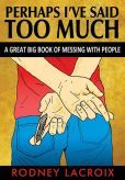 Barnes and Noble page for Perhaps I've Said Too Much (a Great Big Book of Messing with People)