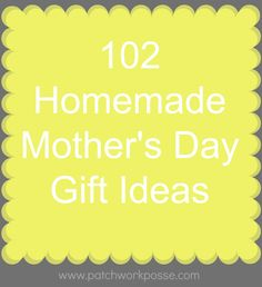 102 Homemade Mothers Day Gifts {Inspiring Ideas to Make Yourself} // Patchwork Posse