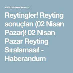 Reytingler! Reyting sonuçları (02 Nisan Pazar)! 02 Nisan Pazar Reyting Sıralaması! - Haberandum