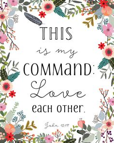 This is my command: Love each other. John 15:17 Pretty simple! :) Would you like it framed? Click on this link to purchase: https://www.etsy.com/listing/276881236/8x10-gold-frame-11x14-gold-frame-thin ----------------------------------------------- Each print is professionally printed on bright white 67 lb. high-quality archival acid-free speciality paper with archival inks and a super-crisp resolution. ----------------------------------------------- Listing is ...