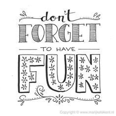 Don't forget to have fun