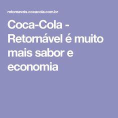 Coca-Cola - Retornável é muito mais sabor e economia Coca Cola, Empty Bottles, Necklaces, Stuff Stuff, Cola