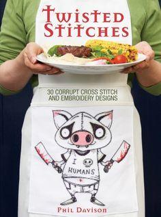 Twisted Stitches: 30 Corrupt Cross Stitch and Embroidery Designs: Phil Davison: 9781440309335: Amazon.com: Books