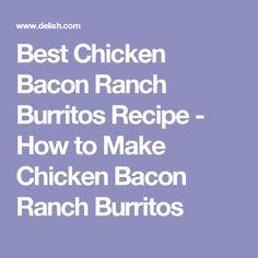 Best Chicken Bacon Ranch Burritos Recipe - How to Make Chicken Bacon Ranch Burritos