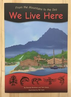 Instruction: From the Mountains to the Sea: We Live Here, 2015 - First Nations & Indigenous Kids Books - Strong Nations Aboriginal Education, Indigenous Education, Aboriginal Culture, Aboriginal People, Student Self Assessment, Teaching Social Studies, Teaching Tools, Teaching Ideas, Core Competencies