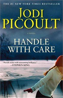 Handle with Care - Jodi Picoult - Her books always depress me! :(