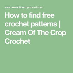 How to find free crochet patterns | Cream Of The Crop Crochet