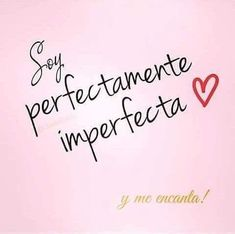 I am perfectly imperfect and I love it Positive Phrases, Positive Vibes, Positive Quotes, Inspirational Phrases, Motivational Phrases, Woman Quotes, Me Quotes, Quotes En Espanol, Love Messages