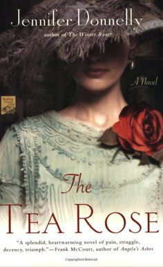 The Tea Rose written by Jennifer Donnelly. A place of shadow and light where thieves, whores, and dreamers mingle, where children play in the cobbled streets by day and a killer stalks at night, where bright hopes meet the darkest truths.