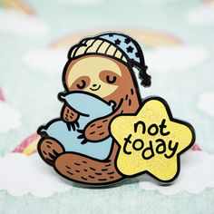 Not Today Sloth Hard Enamel Pin by cptnsenpai on Etsy