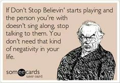 """Someecards """"Dont Stop Believin"""" -- This is so all my friends! I hope they would all singalong! Someecards, Lol, Haha Funny, Hilarious, Funny Stuff, Funny Shit, Funny Things, Funny Life, Nerdy Things"""