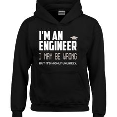I Am An Engineer I May Be Wrong But It Is Highly Unlikely  Hoodie  Available At Find A Funny Gift's Online Store:  CLICK HERE => http://ift.tt/1QGTxDW <=  #FindAFunnyGift  is a Clothing Brand and your source for the Perfect Funny Gift!  We care about Quality : We only use the latest state-of-the-art #DTG Printing Techniques over High Quality Apparel to deliver Products You LOVE To Gift or Wear!  www.findafunny.gift #gift #funnygift #clothing #cool #apparel #menswear #womenswear #t-shirt…