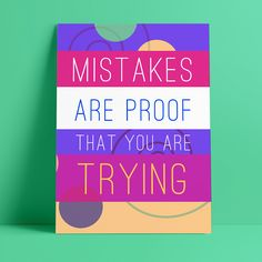 Mistakes are proof that you are trying Art Education, Mistakes, Posters, Artwork, Work Of Art, Auguste Rodin Artwork, Art Education Lessons, Art Education Resources, Poster