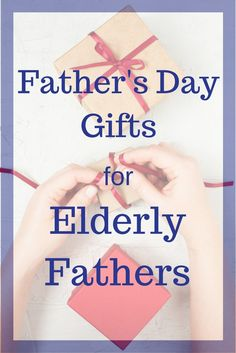 Suggestions on gifts for elderly fathers who have downsized and may live in a nursing home or assisted living facility. Useful gifts.
