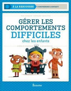 Gérer les comportements difficiles chez les enfants: Amazon.fr: Paul Leurquin et Stéphane Vincelette, Amélie Ménard éditrice, Mehdi Dewalle:...