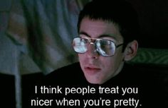 i think people treat you nicer when you're pretty. freaks and geeks Pretty Things, Pretty People, Mala Persona, Freaks And Geeks, Cult, Movie Lines, Film Quotes, Horror Quotes, My Mood