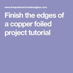 Finish the edges of a copper foiled project tutorial