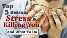 Top 5 Reasons Stress Is Killing You And What To Do