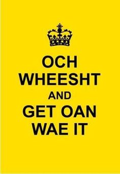 Och Wheesht and Get Oan Wae It!