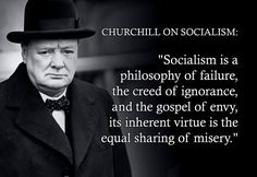 """""""Socialism is a philosophy of failure the creed of ignorance and the gospel of envy."""" - Winston Churchill via QuotesPorn on March 12 2018 at Really Good Quotes, Great Quotes, Inspirational Quotes, Churchill Quotes, Winston Churchill, Wisdom Quotes, True Quotes, Social Quotes, Brene Brown Quotes"""