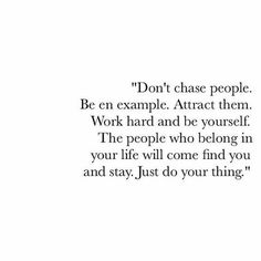 Don't chase people.