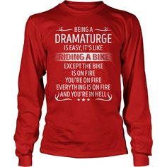 Being a Dramaturge like Riding a Bike Job Title TShirt #gift #ideas #Popular #Everything #Videos #Shop #Animals #pets #Architecture #Art #Cars #motorcycles #Celebrities #DIY #crafts #Design #Education #Entertainment #Food #drink #Gardening #Geek #Hair #beauty #Health #fitness #History #Holidays #events #Home decor #Humor #Illustrations #posters #Kids #parenting #Men #Outdoors #Photography #Products #Quotes #Science #nature #Sports #Tattoos #Technology #Travel #Weddings #Women