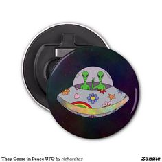 SOLD 7/9/2017 through Zazzle (via a 3rd party) to a customer in Ocoee, FL: one They Come in Peace UFO Bottle Opener.  #Zazzle #sold #button_bottle_opener #bottle_opener #UFO #flying_saucer #aliens #friendly_aliens #green_aliens #groovy_aliens