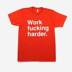 Work fucking harder.