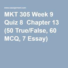 MKT 305 Week 9 Quiz 8  Chapter 13 (50 True/False, 60 MCQ, 7 Essay)