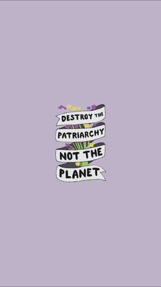 Destroy the Patriarchy. Girls Run The World Feminism Quotes, Smash The Patriarchy, Feminist Art, Photo Wall Collage, Pretty Words, Women Empowerment, Words Quotes, Aesthetic Wallpapers, Equality