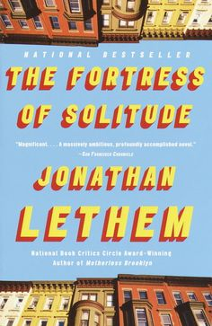 The Fortress of Solitude, by Jonathan Lethem   65 Books You Need To Read In Your 20s WANT TO READ