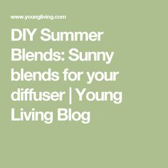 DIY Summer Blends: Sunny blends for your diffuser | Young Living Blog