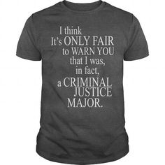 ONLY FAIR WARN YOU THAT I WAS IN CRIMINAL JUSTICE T-SHIRTS, HOODIES, SWEATSHIRT (24.99$ ==► Shopping Now)