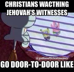 Hahahaha idk why I'm so entertained by Jehovah's Witnesses but it's really funny :)