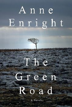 The Green Road by Anne Enright | 20 Incredible Books From The Past Year That You Need To Read Right Now