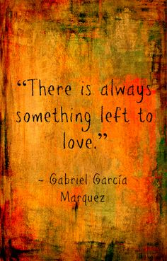 there is always something left to love
