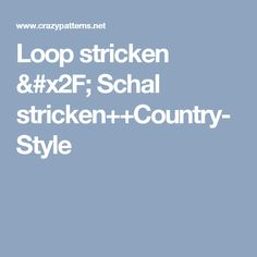 Loop stricken / Schal stricken++Country-Style