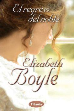El regreso del noble // Elizabeth Boyle // Titania romántica histórica (Ediciones Urano) http://titania.org/index.php?id=820