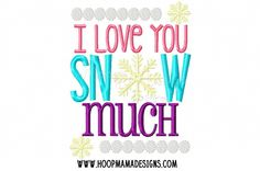 I Love You Snow Much - HoopMama Designs - Christmas Embroidery Machine Embroidery Applique, Embroidery Files, Embroidery Patterns, 4x4, I Love You, My Love, Christmas Embroidery, School Gifts, Love Design