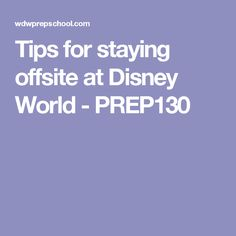 Tips for staying offsite at Disney World - PREP130