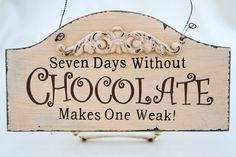 Seven Days Without Chocolate Makes One Weak!