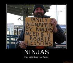 Google Image Result for http://www.motifake.com/image/demotivational-poster/0806/ninjas-ninjas-demotivational-poster-1214597677.jpg
