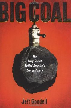 Big Coal: The Dirty Secret Behind America's Energy Future (.) by Jeff Goodell,http://www.amazon.com/dp/0618319409/ref=cm_sw_r_pi_dp_zDtftb0N46KVTGS5
