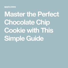 Master the Perfect Chocolate Chip Cookie with This Simple Guide