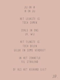 Gewoon JIP. |Gedichten | Kaarten | Posters | Stationery | & meer © sinds feb 2014 | Liefde | Quote | Huwelijk | Bruiloft | Valentijn | Voordragen | Cadeau Huwelijk | Wedding decoration | Wedding inspiration | Love | Wedding card | Jij en ik | © Een tekstje van JIP. gebruiken? Dat kan! Stuur een mailtje naar info@gewoonjip.nl The Words, Four Letter Words, More Than Words, Cool Words, Favorite Quotes, Best Quotes, Love Quotes, Funny Quotes, Inspirational Quotes