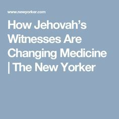 How Jehovah's Witnesses Are Changing Medicine | The New Yorker