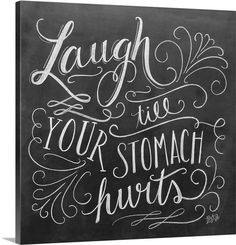 "Remember to laugh every day with unique and inspirational wall art. Check out this ""Laugh Till Your Stomach Hurts Handlettering"" chalkboard art canvas by Lily and Val at GreatBIGCanvas.com."