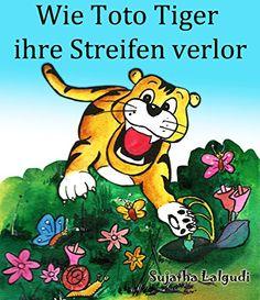 Kinderbuch: Wie Toto Tiger ihre Streifen verlor: Der Kinderbuch zum Lesen und Vorlesen. (Illustrierte Kinderbuch Bilderbuch von 4-8 Jahren) Gute nacht ... Sammlung - Childrens books in German 3)